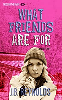 What Friends Are For: A Short Story (Crossing The Divide Short Story Series Book 4) by [Reynolds, J.B.]