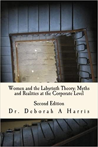 Women And The Labyrinth Theory: Myths And Realities At The Corporate Level: The Relentless Twist of the Labyrinth Theory