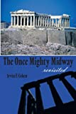 The Once Mighty Midway Revisited, Irvin F. Cohen, 1491812001