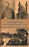 The Life and Adventures of Arminius Vambéry: Written by Himself. With an Appreciation by Max Nordau