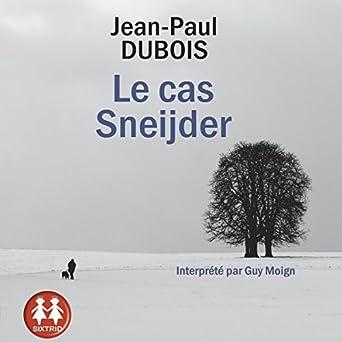 Le Cas Sneijder Jean Paul Dubois Guy Moign Sixtrid