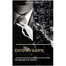 Éxito sin suerte: Tiempo para el cambio (Italian Edition)