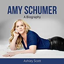 Amy Schumer: A Biography Audiobook by Ashley Scott Narrated by Lauren Hartzog