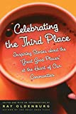 Celebrating the Third Place: Inspiring Stories About the Great Good Places at the Heart of Our Communities by Ray Oldenburg (30-Nov-2001) Paperback