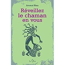 Réveillez le chaman en vous (French Edition)
