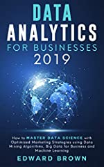 This is a business book. It has been written for business owners, business leaders, marketing strategists, entrepreneurs, and any other person running business operations. It explains the concept of data science as simply as possible w...