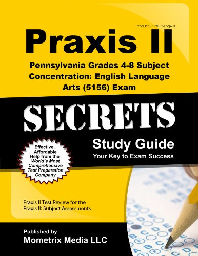 Praxis II Pennsylvania Grades 4-8 Subject Concentration: English Language Arts (5156) Exam Secrets Study Guide: Praxis II Test Review for the Praxis Assessments (Mometrix Secrets Study Guides)