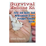 Survival Medicine Kit: First Aid Skills and Medications Every Prepper Should Know: (How To Become Your Own Home Doctor, Critical Survival Medical Skills) (Survival Medicine Handbook)