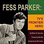 Fess Parker: TV's Frontier Hero | William R. Chemerka