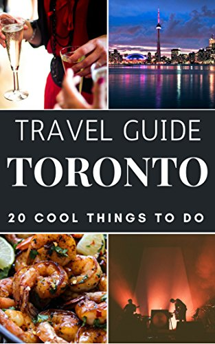 Toronto 2017 : 20 Cool Things to do during your Trip to Toronto: Top 20 Local Places You Can't Miss! (Travel Guide Toronto- Canada)