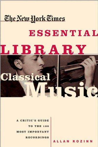 (The New York Times Essential Library: Classical Music: A Critic's Guide to the 100 Most Important Recordings)
