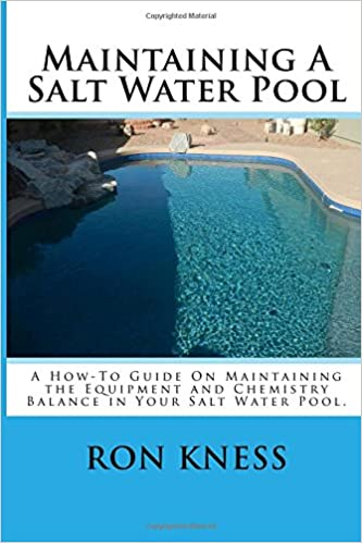 Maintaining A Salt Water Pool: A How-To Guide On Maintaining the Equipment  and Chemistry Balance in Your Salt Water Pool.: Mr. Ron D. Kness:  9781499781250: ...