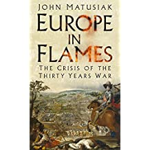 Europe in Flames: The Crisis of the Thirty Years War