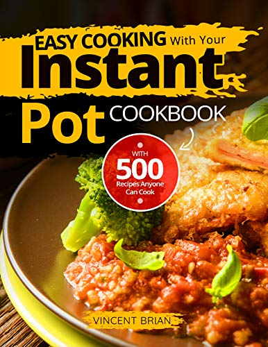 Easy Cooking With Your Instant pot: Cookbook with 500 Recipes Anyone Can Cook