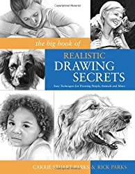 The Big Book of Realistic Drawing Secrets: Easy Techniques for Drawing People, Animals, Flowers and Nature
