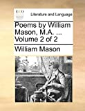 Poems by William Mason, M A, William Mason, 114090356X