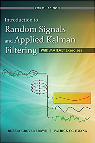 Buy Introduction to Random Signals and Applied Kalman Filtering with