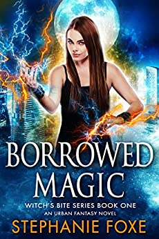 Borrowed Magic: An Urban Fantasy Novel (Witch's Bite Series Book 1) by [Foxe, Stephanie]