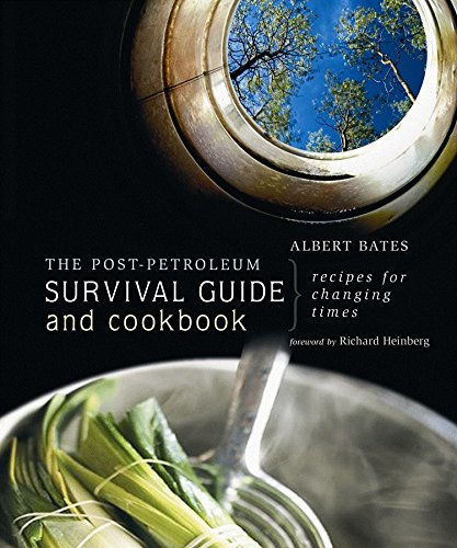 Download The Post-Petroleum Survival Guide and Cookbook: Recipes for Changing Times pdf