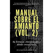 Manual sobre el amianto (vol. 2): Su historia, clasificación y dónde encontrarlo (Amianto. Asesino en el tiempo) (Spanish Edition)