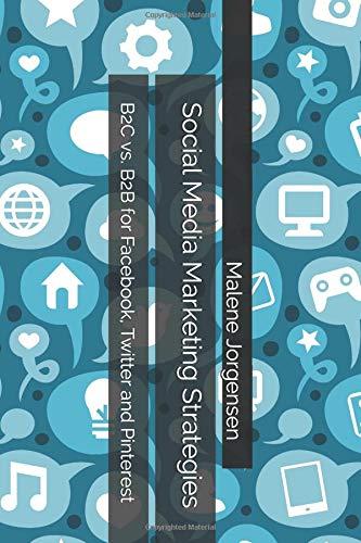 Social Media Marketing Strategies: B2C vs. B2B for Facebook, Twitter and Pinterest pdf