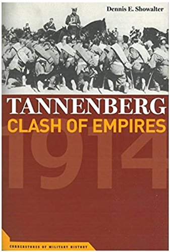 Tannenberg Clash of Empires, 1914 (Cornerstones of military History), Dennis E Showalter