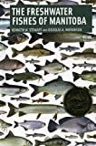 Freshwater Fishes of Manitoba, Kenneth W. Stewart and Douglas A. Watkinson, 0887556787