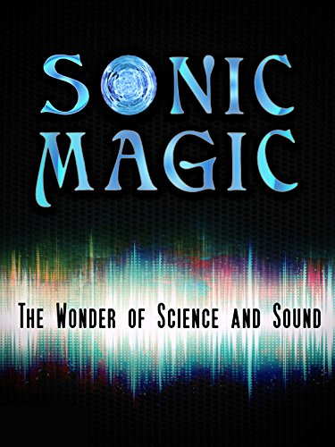 sonic-magic-the-wonder-and-science-of-sound