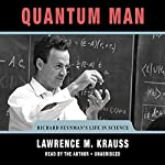 Quantum Man: Richard Feynman's Life in Science | Lawrence M. Krauss