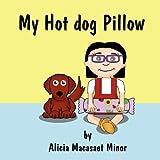 My Hot Dog Pillow, Alicia Macasaet Minor, 1462643930
