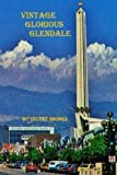 Vintage Glorious Glendale: A Companion Book to the Documentary Vintage Glorious Glendale