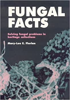 Fungal Facts: Solving Fungal Problems On Heritage Collections In Museums And Archives por Mary-lou E. Florian
