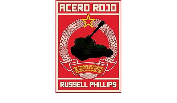 Amazon.com: Acero Rojo: Los Tanques Soviéticos Y Los ...