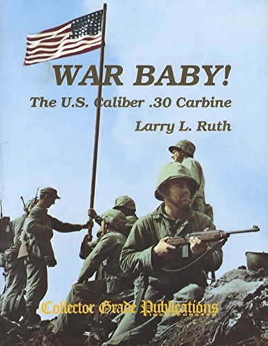 War Baby! The U.S. Caliber .30 Carbine, Vol. 1