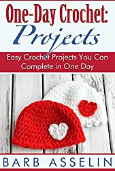 One-Day Crochet: Projects: Easy Crochet Projects You Can Complete in One Day
