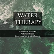 Water Therapy - Water & Rain Sounds to Help Relax, Sleep and Concentrate through Mindfullness and Relaxati