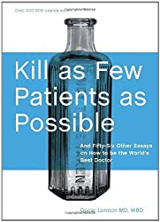Kill as Few Patients as Possible: And Fifty-Six Other Essays on How to Be the World's Best Doctor by Oscar London (2008-04-01)