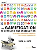 The Gamification of Learning and Instruction: Game–based Methods and Strategies for Training and Education
