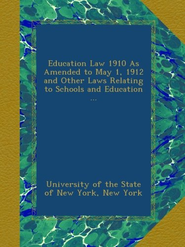 Download Education Law 1910 As Amended to May 1, 1912 and Other Laws Relating to Schools and Education ... ebook