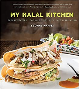 My halal kitchen global recipes cooking tips and lifestyle my halal kitchen global recipes cooking tips and lifestyle inspiration yvonne maffei 9781572841741 amazon books forumfinder Choice Image