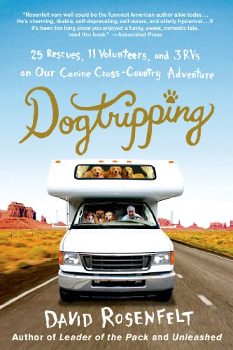 Dogtripping: 25 Rescues, 11 Volunteers, and 3 RVs on Our Canine Cross-Country - David Dog
