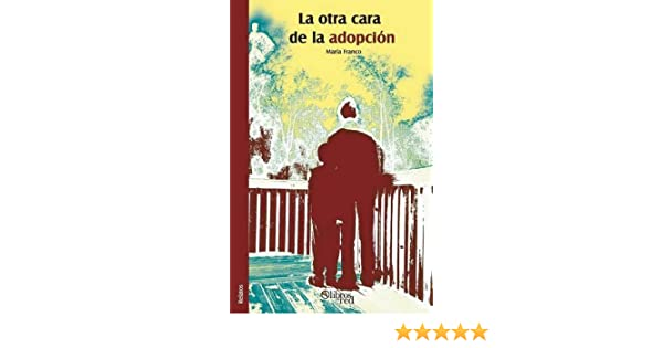 La otra cara de la adopcion (Spanish Edition): Maria Franco: 9781629152271: Amazon.com: Books