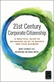 img - for 21st Century Corporate Citizenship: A Practical Guide to Delivering Value to Society and Your Business book / textbook / text book