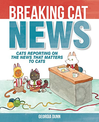 (Breaking Cat News: Cats Reporting on the News that Matters to)