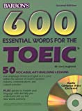 600 Essential Words for the Toeic Test: Test of English for International Communication (Barron's Essential Words for the Toeic Test)