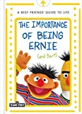 The Importance of Being Ernie (and Bert): A Best Friends' Guide to Life (The Sesame Street Guide to Life)