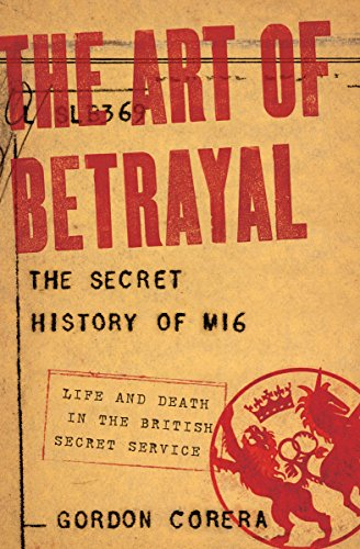 The Art of Betrayal: The Secret History of MI6: Life and Death in the British Secret Service cover