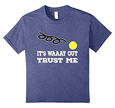 It's Way Out Trust Me | Funny Tennis T Shirt