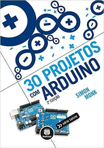 30 Projetos com Arduino (Em Portuguese do Brasil): Simon Monk: 9788582601624: Amazon.com: Books