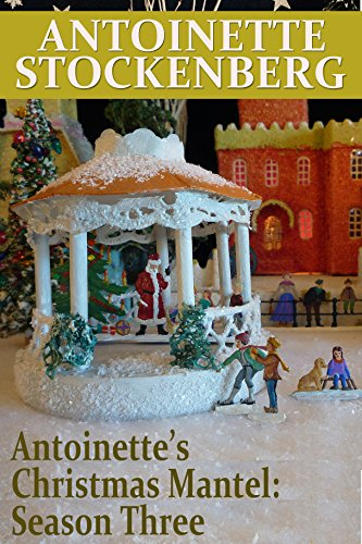 (Antoinette's Christmas Mantel: Season Three: Christmas in Keepsake)